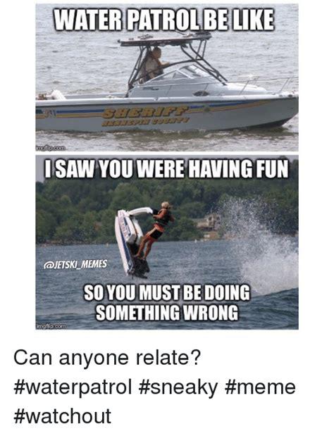 Water Meme - water patrolbe like nngflip com isaw you were having fun