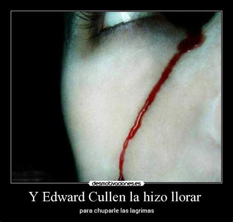 imagenes de llorar sangre y edward cullen la hizo llorar desmotivaciones
