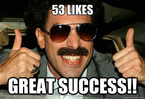 Great Success Meme - 53 likes great success borat quickmeme
