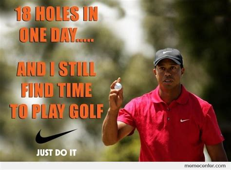 Tiger Woods Memes - tiger woods took nike s slogan to heart by ben meme center