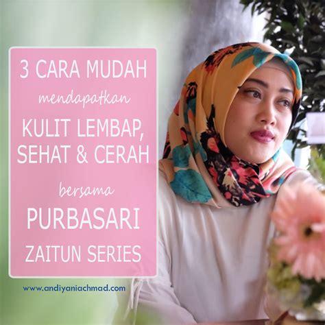 Sabun Zaitun Purbasari andiyani achmad 3 cara mudah untuk kulit lembap sehat