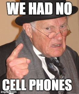 No Phone Meme - back in my day meme imgflip