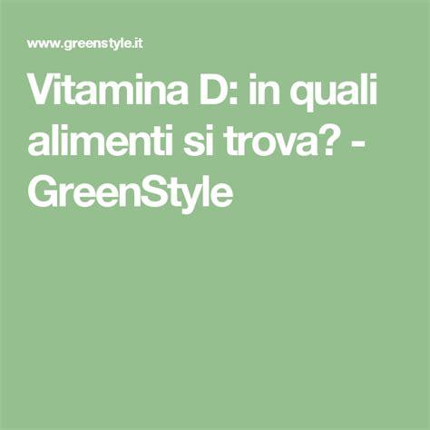 in quale alimento si trova la vitamina d vitamina d in quali alimenti si trova greenstyle