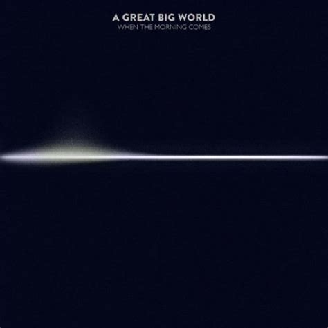 Cd A Great Big World Is There Anybody Out There 1 a great big world when the morning comes reviews album of the year