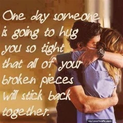 hot photos hug one day someone is going to hug you so tight all your