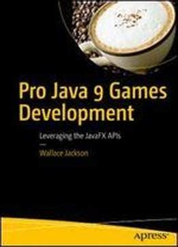 pro java 9 development leveraging the javafx apis books pro java 9 development leveraging the javafx apis