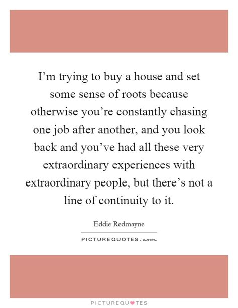 trying to buy a house roots quotes roots sayings roots picture quotes page 15
