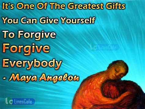 Best Gifts Of 2016 by Maya Angelou S Quotes On Forgiveness Linescafe Com