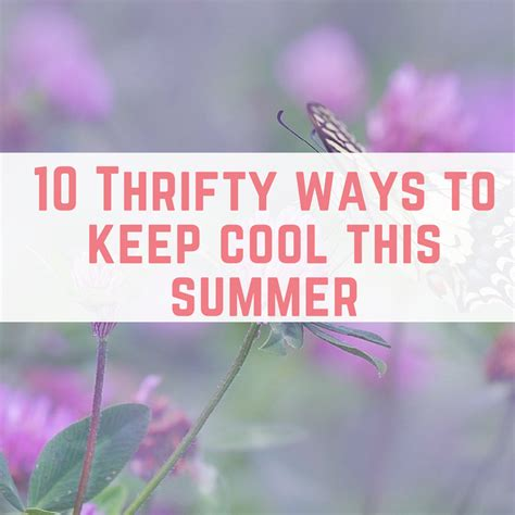 Cool Ways To In Summer by 10 Thrifty Ways To Keep Cool This Summer Emmadrew Info