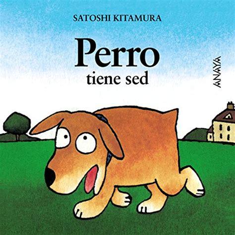 mi primera sopa de 8467829028 ebook perro tiene sed primeros lectores 1 5 a 241 os mi primera sopa de libros di satoshi kitamura