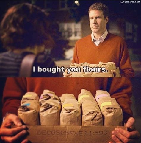 will ferrell movie quotes i bought you flours funny quotes celebrities celebrity