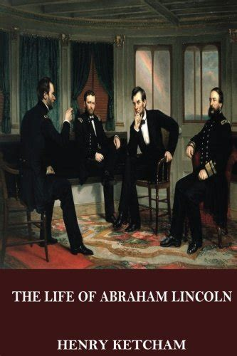 life of abraham lincoln by henry ketcham the life of abraham lincoln
