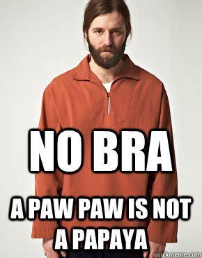 No Bra Meme - no bra a paw paw is not a papaya stunned hipster quickmeme