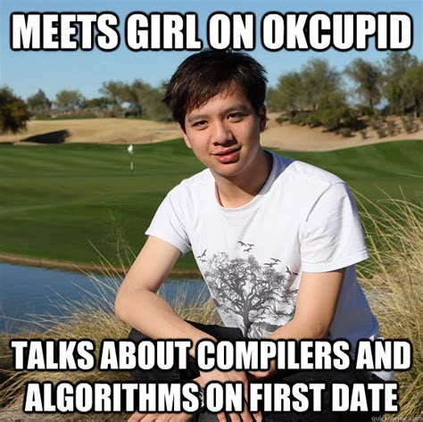 Ok Cupid Meme - meets girl on okcupid talks about compilers and algorithms