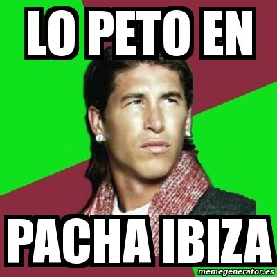 Ibiza Meme - meme sergio ramos lo peto en pacha ibiza 1671954