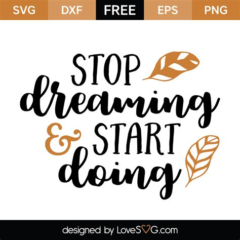 Start Doing stop dreaming start doing lovesvg