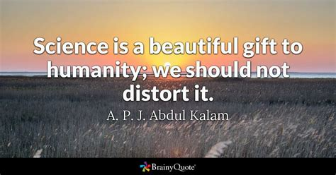 Of Science Essay Quotation by Science Is A Beautiful Gift To Humanity We Should Not Distort It A P J Abdul Kalam