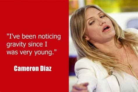 Cameron Diaz Keeps On Saying Dumb Stuff by 20 Dumbest Quotes Of All Time Pix I Am Bored