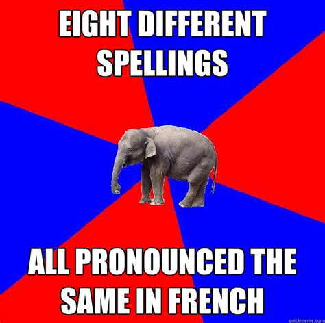Meme Pronunciation French - eight different spellings all pronounced the same in