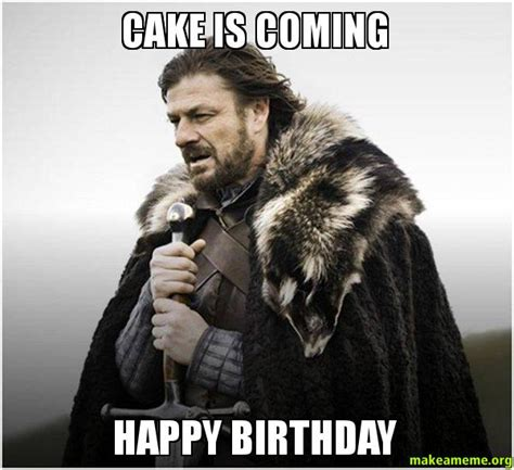 Game Of Thrones Birthday Meme - cake is coming happy birthday brace yourself game of