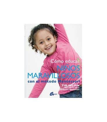 cmo educar con firmeza 8497990331 c 243 mo educar ni 241 os maravillosos con el m 233 todo montessori
