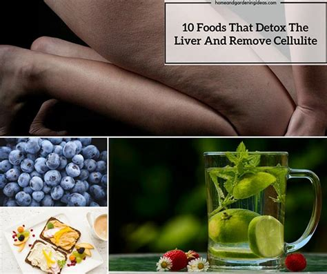 Best Detox Diet For Cellulite by Foods That Detox The Liver And Remove Cellulite