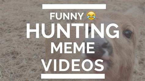 Funny Meme Videos - hunting memes funny hunting videos youtube