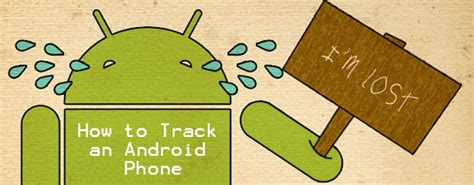 how to track android phone how to track android phone to keep it from running away