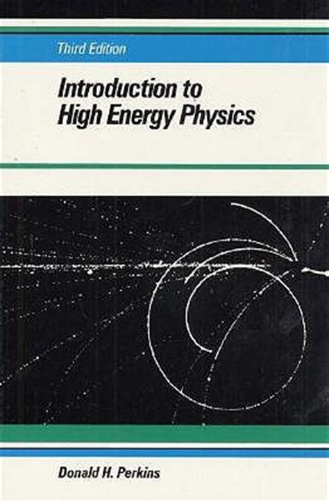 the of high energy books introduction to high energy physics by donald h perkins