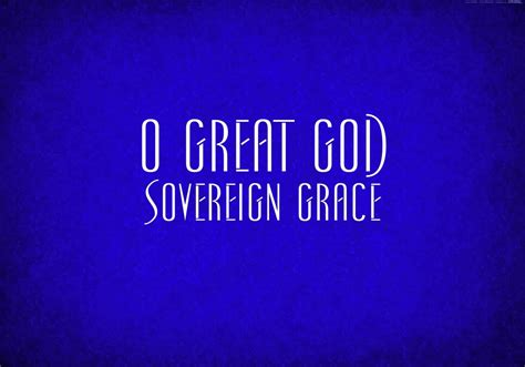 only a sovereign gracious god o great god sovereign grace youtube