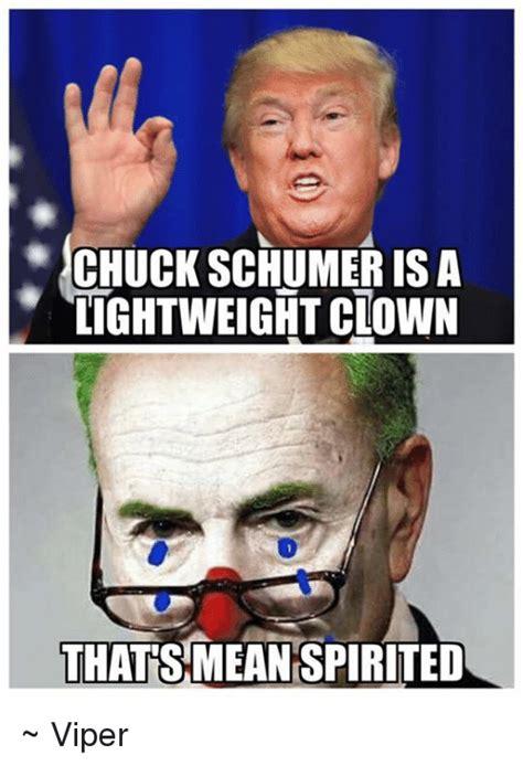 chuck schumer is a lightweight clown thats mean spirited