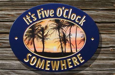 Its 5 Oclock Somewhere by Its Five O Clock Somewhere Bar Sign Danthonia Designs Usa