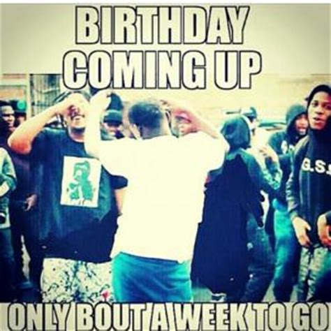 Birthday Coming Up Meme - birthday coming uponly bout a week to go