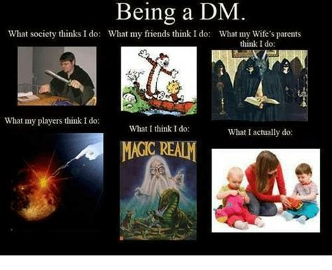 What Society Thinks I Do Meme - being a dm what society thinks i do what my friends think