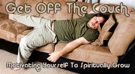 get off couch get off the couch motivating yourself to spiritually grow