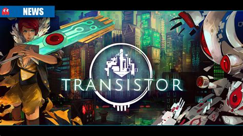 transistor hours transistor gameplay hours 28 images transistor second opinion gather your transistor free