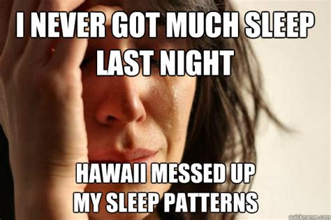 sleeping pattern messed up first world problems memes quickmeme