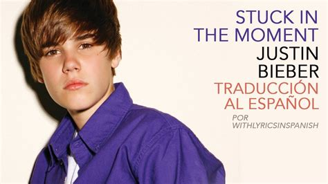 stuck in the moment justin bieber stuck in the moment justin bieber traducida al espa 241 ol