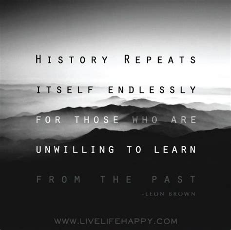 History Repeats Itself by Quotes About History Repeats Itself 51 Quotes