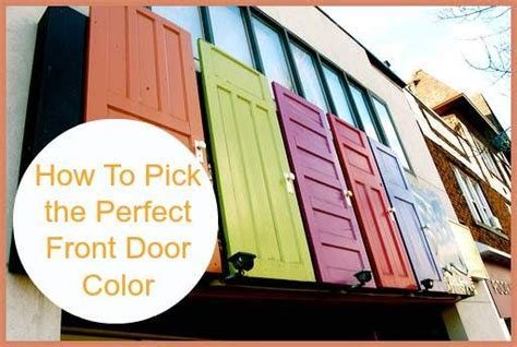how to pick a front door color how to pick the perfect front door color