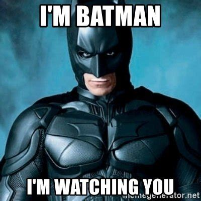 Im Watching You Meme - 20 batman memes that are outrageously funny sayingimages com
