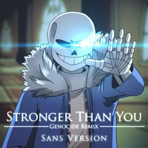 Stronger Than You xandu stronger than you genocide remix sans version