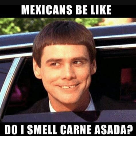 Memes De Like - mexicans be like do i smell carne asada be like meme on
