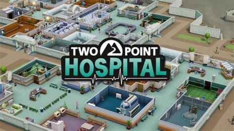 porte aperte pc le porte di two point hospital sono ufficialmente aperte