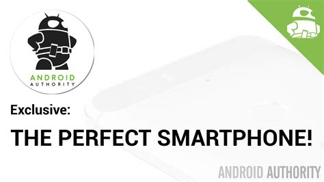 android athority what makes the smartphone android authority