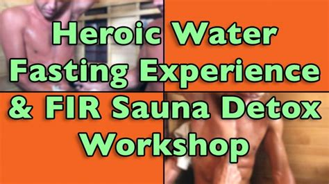Detox Workshop by Heroic Water Fasting Experience And Fir Sauna Detox