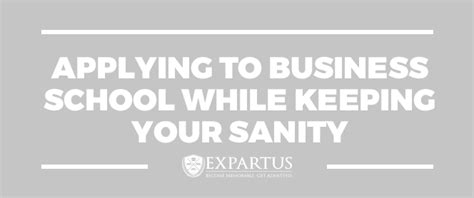 While In Mba School by Applying To Business School While Keeping Your Sanity