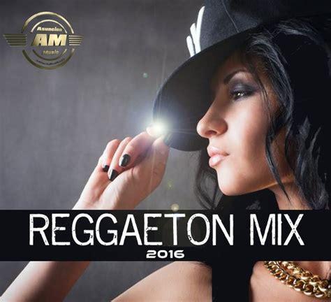 cansiones de remix de regueton del 2016 reggaeton mix 2016 dj eduardo asuncion music