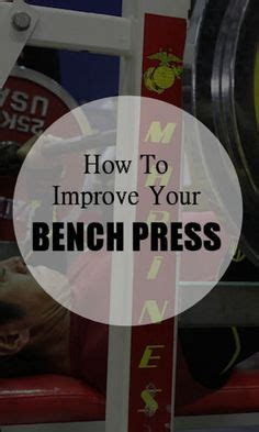 how to increase your bench press 1000 ideas about bench press on pinterest powerlifting