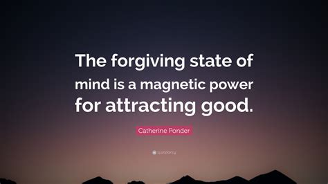 catherine ponder quote  forgiving state  mind   magnetic power  attracting good